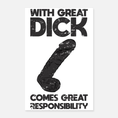 Dick With great dick comes great responsibility - Poster
