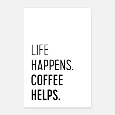 Funny Quotes Life Happens Coffee Helps - coffee addicts poster - Poster