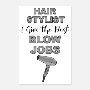 Blow Up Hair Stylist i give the best blow jobs humor pun - Poster