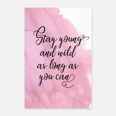 Stay Young Stay young and wild as long as you can! - Poster