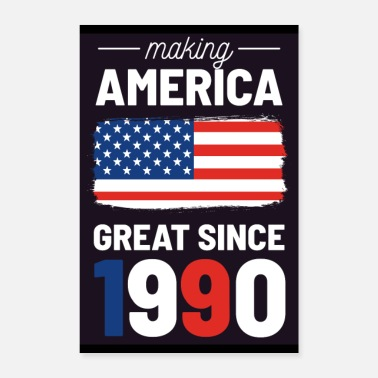 Since Making America Great since 1990 USA flagg Patriot - Poster