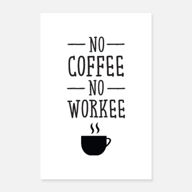 Worker No Coffee No Workee - Coffee Love Slogan Designs - Poster