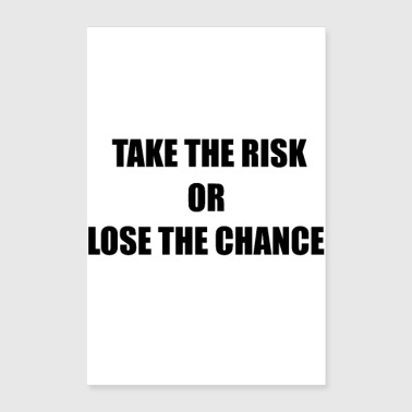 TAKE THE CHANCE OR LOSE THE CHANCE - Poster 60x90 cm