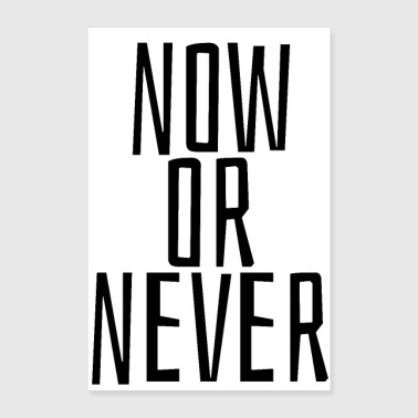 Now or never - Poster 24 x 35 (60x90 cm)