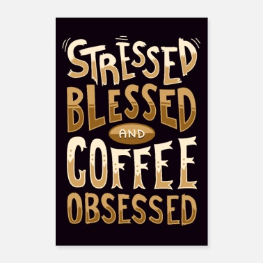 Obsession Poster - Stressed Blessed And Coffee Obsessed - Poster