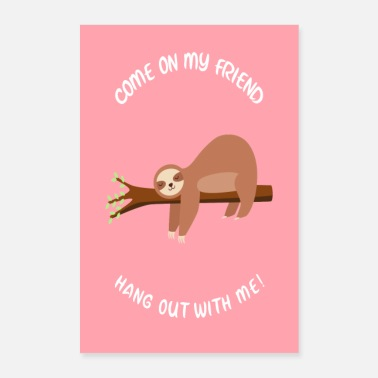 Sloth Sloth come on my friend hang out with me saying - Poster