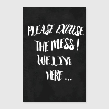 Please excuse the mess - Poster 24 x 35 (60x90 cm)