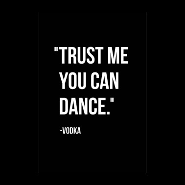 Trust me you can dance - Poster 60x90 cm