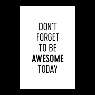 Do not forget to be awesome today - Poster 24 x 35 (60x90 cm)