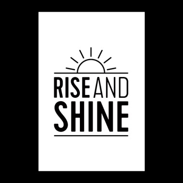 Rise And Shine - Poster 60x90 cm