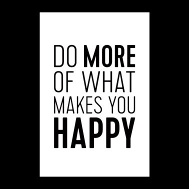 Do More of What Makes You Happy - Poster 60x90 cm