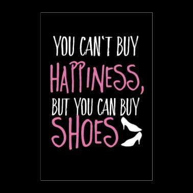 Can't buy happiness, but shoes - Poster 60x90 cm