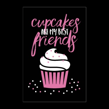 Cupcakes are my best friends - Poster 24 x 35 (60x90 cm)