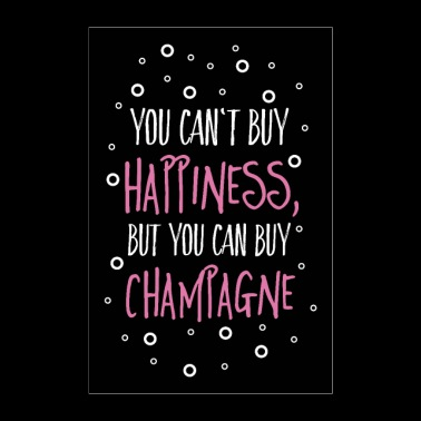 Can't buy happiness, but champagne - Poster 60x90 cm