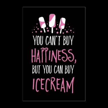 Can't buy happiness, but ice cream - Poster 60x90 cm
