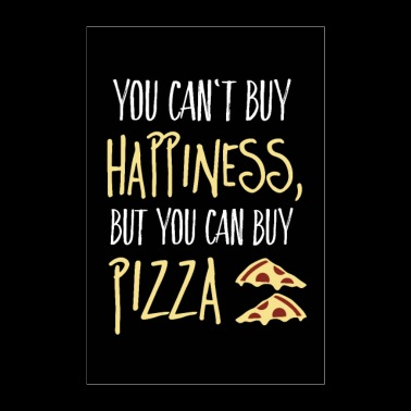 Can not buy happiness, but pizza - Poster 24 x 35 (60x90 cm)