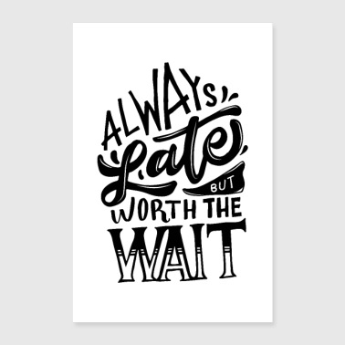 Always Late But Worth The Wait - Poster 24 x 35 (60x90 cm)