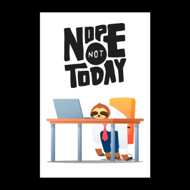 Nope Not Today - Lazy Sloth - Poster 24 x 35 (60x90 cm)