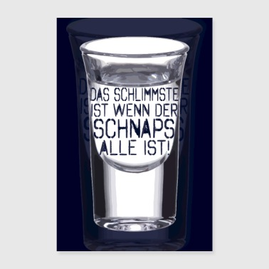 The worst is when the schnapps is all - Poster 24 x 35 (60x90 cm)
