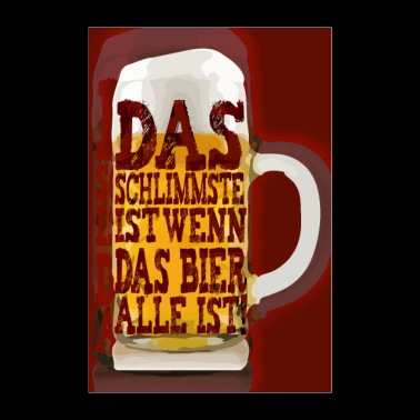 The worst is when the beer is all - Poster 24 x 35 (60x90 cm)