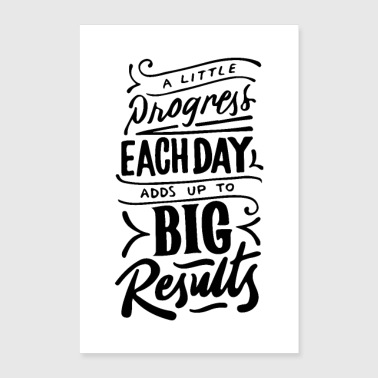 A Little Progress Each Day Adds Up To Big Results - Poster 60x90 cm