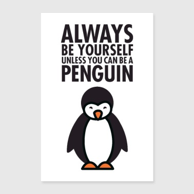 Always Be Yourself Unless You Can Be A Penguin - Poster 24 x 35 (60x90 cm)