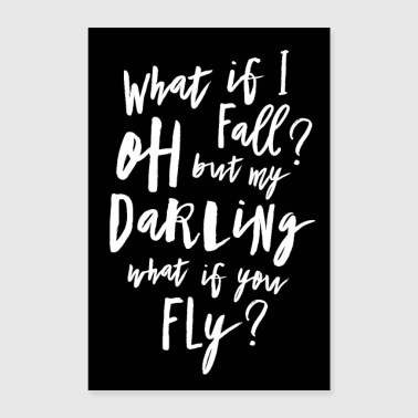 What if I fall? Oh but my Darling what of you fly? - Poster 60x90 cm