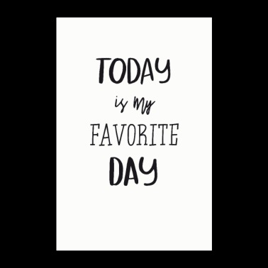 Today is my favorite day! - Poster 24 x 35 (60x90 cm)