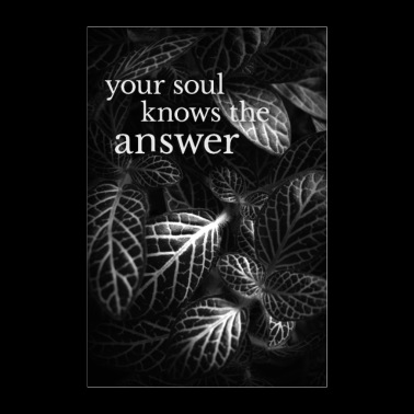 Black and white poster »your soul knows the answer« - Poster 24 x 35 (60x90 cm)