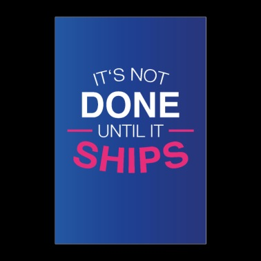 Its not done until it ships - Motivation - Poster 60x90 cm