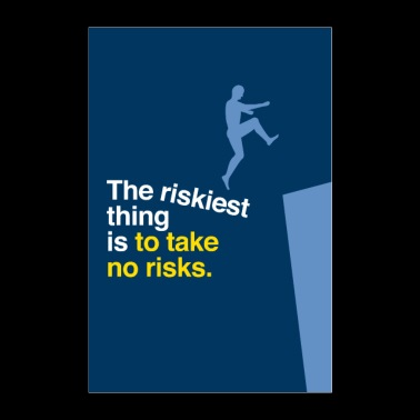 The riskiest thing is to take no risks -Motivation - Poster 60x90 cm