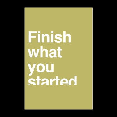 Finish what you started - motivation - Poster 24 x 35 (60x90 cm)