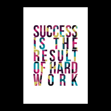 Success Is The Result Of Hard Work - Poster 24 x 35 (60x90 cm)