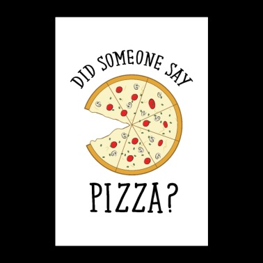 Did someone say Say Pizza - Poster 24 x 35 (60x90 cm)
