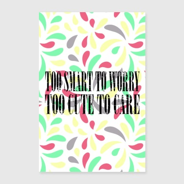Too Smart To Worry Too Cute To Care Poster - Poster 24 x 35 (60x90 cm)
