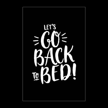LET'S GO BACK TO BED! handwritten - Poster 24 x 35 (60x90 cm)