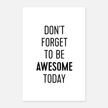 Forget Do not forget to be awesome today - Poster