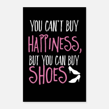 Happiness Can't buy happiness, but shoes - Poster 40x60 cm
