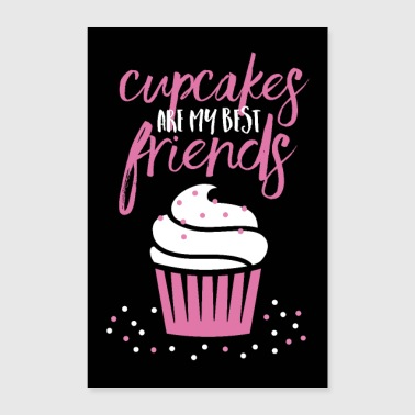 Cupcakes are my best friends - Poster 16 x 24 (40x60 cm)