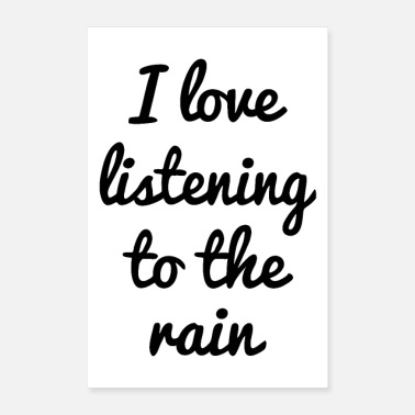Rain I love listening to the rain - Poster