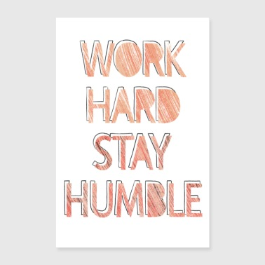 Worker work hard stay humble - Poster 40x60 cm
