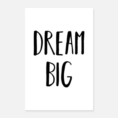 Big dream big big dreams - Poster 16 x 24 (40x60 cm)