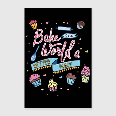 Bake The World A Better Place - Bakery Cake - Poster 40x60 cm