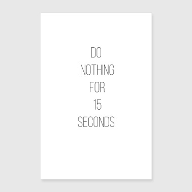 Fast Do nothing for 15 seconds! - Poster 16 x 24 (40x60 cm)