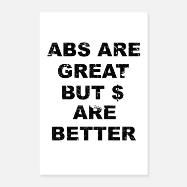 Dollar abs are great but dollars are better - Poster