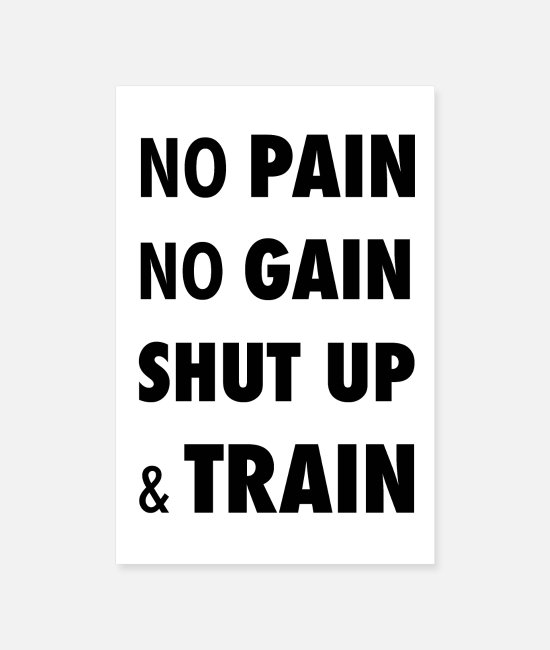 Weightlifting Posters - No Pain, No Gain, Shut Up & Train Poster - Posters white
