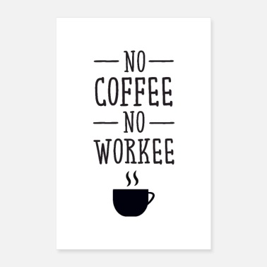 Slogan No Coffee No Workee - Coffee Love Slogan Designs - Poster