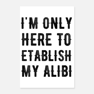 Established I'm Only Here to Establish My Alibi - Poster