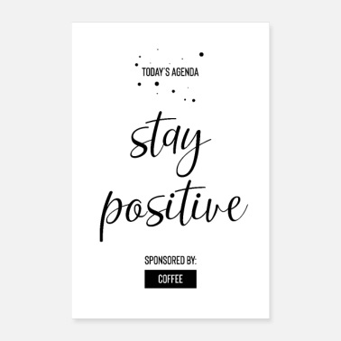 Today's Agenda STAY POSITIVE Sponsored by Coffee - Poster