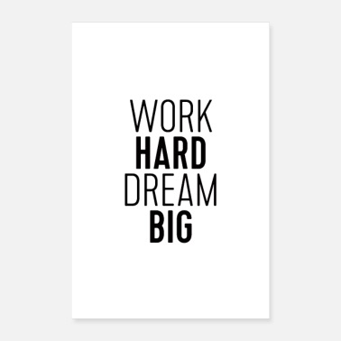 Hard Werk Hard Dream Big - Poster